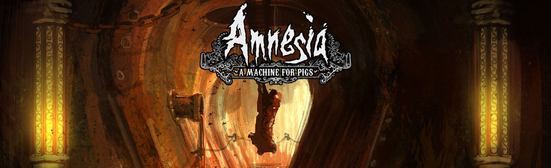 Amnesia : A Machine for Pigs.